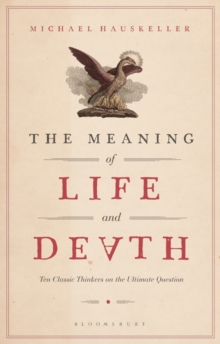 The Meaning of Life and Death : Ten Classic Thinkers on the Ultimate Question, PDF eBook