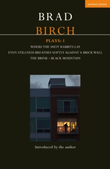 Birch Plays: 1 : Where the Shot Rabbits Lay; Even Stillness Breathes Softly Against a Brick Wall; The Brink; Black Mountain, EPUB eBook