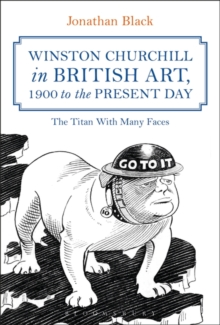 Winston Churchill in British Art, 1900 to the Present Day : The Titan With Many Faces, Paperback / softback Book