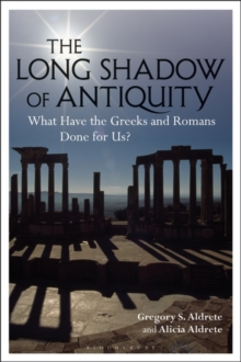 The Long Shadow of Antiquity : What Have the Greeks and Romans Done for Us?, Paperback / softback Book