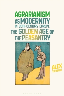 Agrarianism as Modernity in 20th-Century Europe : The Golden Age of the Peasantry, PDF eBook