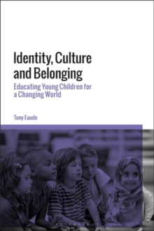 Identity, Culture and Belonging : Educating Young Children for a Changing World, PDF eBook