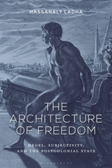 The Architecture of Freedom : Hegel, Subjectivity, and the Postcolonial State, EPUB eBook