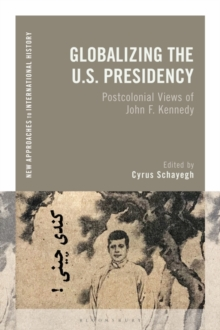 Globalizing the U.S. Presidency : Postcolonial Views of John F. Kennedy, EPUB eBook