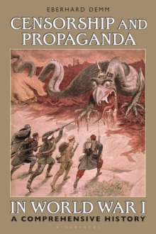 Censorship and Propaganda in World War I : A Comprehensive History, PDF eBook