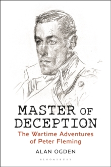 Master of Deception : The Wartime Adventures of Peter Fleming, PDF eBook