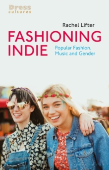 Fashioning Indie : Popular Fashion, Music and Gender, PDF eBook