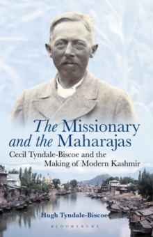 The Missionary and the Maharajas : Cecil Tyndale-Biscoe and the Making of Modern Kashmir, Hardback Book