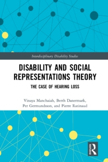Disability and Social Representations Theory : The Case of Hearing Loss, PDF eBook