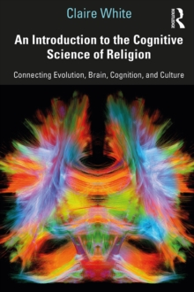 An Introduction to the Cognitive Science of Religion : Connecting Evolution, Brain, Cognition and Culture, EPUB eBook