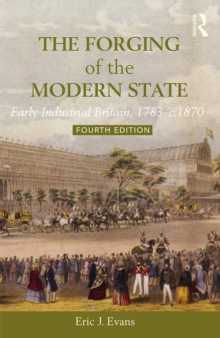 The Forging of the Modern State : Early Industrial Britain, 1783-c.1870, EPUB eBook
