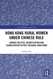 Hong Kong Rural Women under Chinese Rule : Gender Politics, Reunification and Globalisation in Post-colonial Hong Kong, PDF eBook