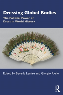 Dressing Global Bodies : The Political Power of Dress in World History, EPUB eBook