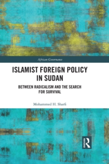 Islamist Foreign Policy in Sudan : Between Radicalism and the Search for Survival, PDF eBook