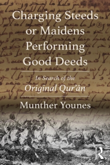 Charging Steeds or Maidens Performing Good Deeds : In Search of the Original Qur'an, EPUB eBook
