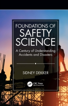 Foundations of Safety Science : A Century of Understanding Accidents and Disasters, PDF eBook