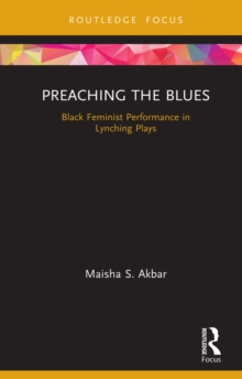 Preaching the Blues : Black Feminist Performance in Lynching Plays, PDF eBook