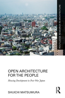 Open Architecture for the People : Housing Development in Post-War Japan, PDF eBook