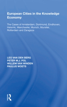 European Cities in the Knowledge Economy : The Cases of Amsterdam, Dortmund, Eindhoven, Helsinki, Manchester, Munich, M,nster, Rotterdam and Zaragoza, PDF eBook