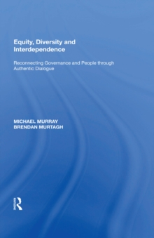 Equity, Diversity and Interdependence : Reconnecting Governance and People through Authentic Dialogue, EPUB eBook