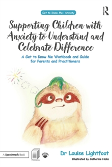 Supporting Children with Anxiety to Understand and Celebrate Difference : A Get to Know Me Workbook and Guide for Parents and Practitioners, EPUB eBook