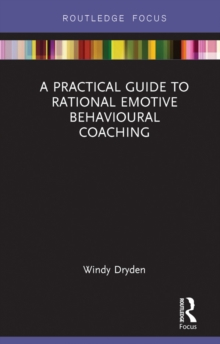 A Practical Guide to Rational Emotive Behavioural Coaching, EPUB eBook