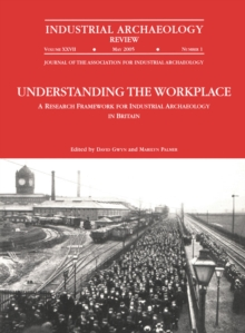 Understanding the Workplace: A Research Framework for Industrial Archaeology in Britain: 2005 : A Research Framework for Industrial Archaeology in Britain, EPUB eBook