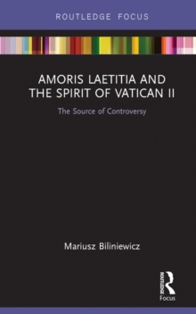 Amoris Laetitia and the spirit of Vatican II : The Source of Controversy, PDF eBook