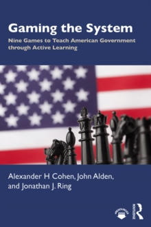 Gaming the System : Nine Games to Teach American Government through Active Learning, EPUB eBook