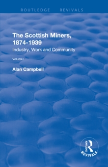 The Scottish Miners, 1874-1939 : Volume 1: Industry, Work and Community, EPUB eBook