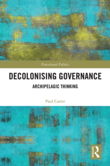 Decolonising Governance : Archipelagic Thinking, PDF eBook