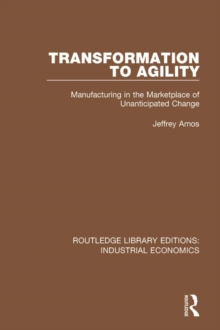 Transformation to Agility : Manufacturing in the Marketplace of Unanticipated Change, PDF eBook