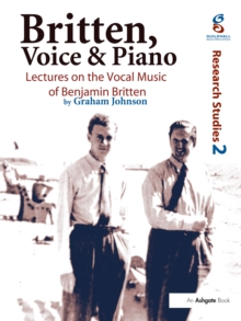 Britten, Voice and Piano : Lectures on the Vocal Music of Benjamin Britten, EPUB eBook