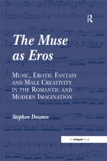 The Muse as Eros : Music, Erotic Fantasy and Male Creativity in the Romantic and Modern Imagination, EPUB eBook