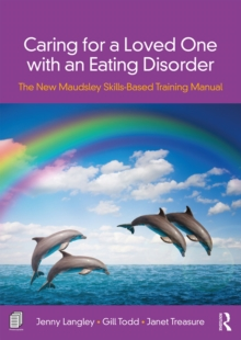 Caring for a Loved One with an Eating Disorder : The New Maudsley Skills-Based Training Manual, EPUB eBook
