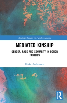 Mediated Kinship : Gender, Race and Sexuality in Donor Families, EPUB eBook