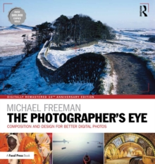 The Photographer's Eye Digitally Remastered 10th Anniversary Edition : Composition and Design for Better Digital Photos, EPUB eBook