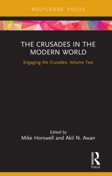 The Crusades in the Modern World : Engaging the Crusades, Volume Two, EPUB eBook