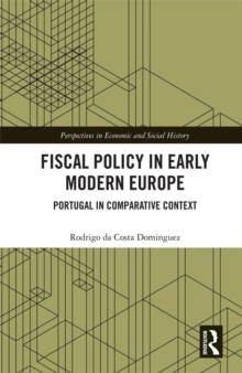 Fiscal Policy in Early Modern Europe : Portugal in Comparative Context, PDF eBook
