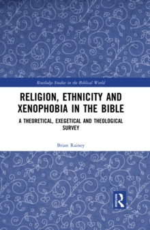 Religion, Ethnicity and Xenophobia in the Bible : A Theoretical, Exegetical and Theological Survey, EPUB eBook
