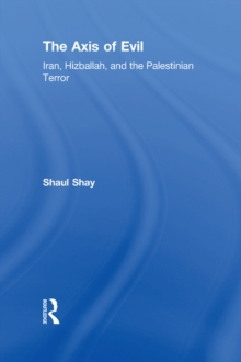 The Axis of Evil : Iran, Hizballah, and the Palestinian Terror, EPUB eBook