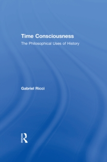 Time Consciousness : The Philosophical Uses of History, EPUB eBook
