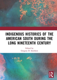 Indigenous Histories of the American South during the Long Nineteenth Century, PDF eBook