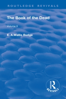 The Book of the Dead, Volume II : The Chapters of Coming Forth By Day or The Theban Recension of The Book of The Dead, PDF eBook