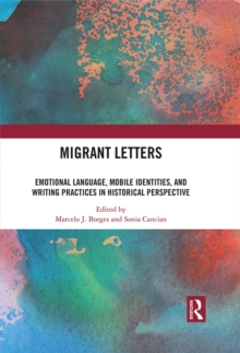 Migrant Letters : Emotional Language, Mobile Identities, and Writing Practices in Historical Perspective, EPUB eBook