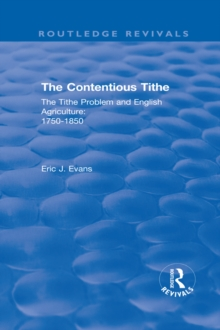 Routledge Revivals: The Contentious Tithe (1976) : The Tithe Problem and English Agriculture 1750-1850, EPUB eBook