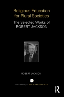 Religious Education for Plural Societies : The Selected Works of Robert Jackson, PDF eBook