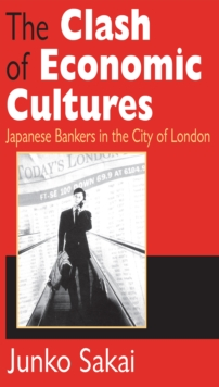 The Clash of Economic Cultures : Japanese Bankers in the City of London, PDF eBook