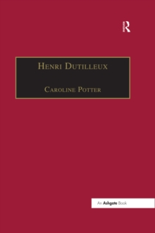 Henri Dutilleux : His Life and Works, PDF eBook