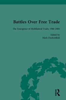 Battles Over Free Trade, Volume 4 : Anglo-American Experiences with International Trade, 1776-2010, PDF eBook